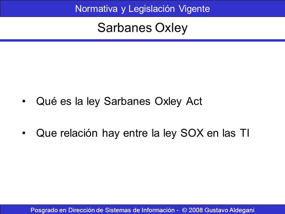 Sarbanes Oxley Posgrado en Dirección de Sistemas de Información - © 2008 Gustavo Aldegani Qué es la ley Sarbanes Oxley Act Que relación hay entre la l