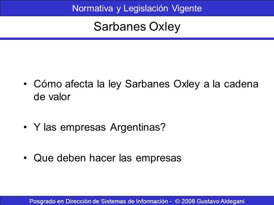 Sarbanes Oxley Posgrado en Dirección de Sistemas de Información - © 2008 Gustavo Aldegani Cómo afecta la ley Sarbanes Oxley a la cadena de valor Y las