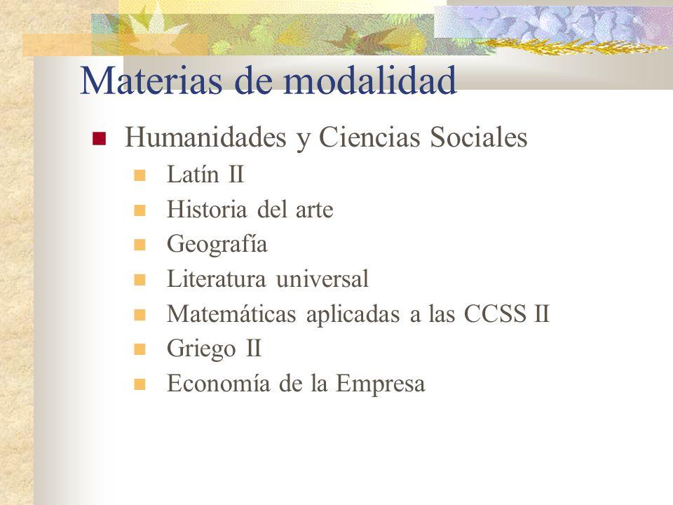 Materias de modalidad Humanidades y Ciencias Sociales Latín II Historia del arte Geografía Literatura universal Matemáticas aplicadas a las CCSS II Gr