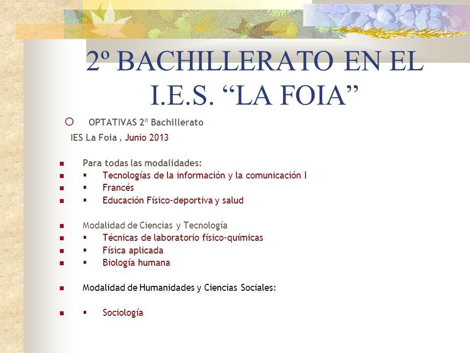 2º BACHILLERATO EN EL I.E.S. LA FOIA o OPTATIVAS 2º Bachillerato IES La Foia, Junio 2013 Para todas las modalidades: Tecnologías de la información y l