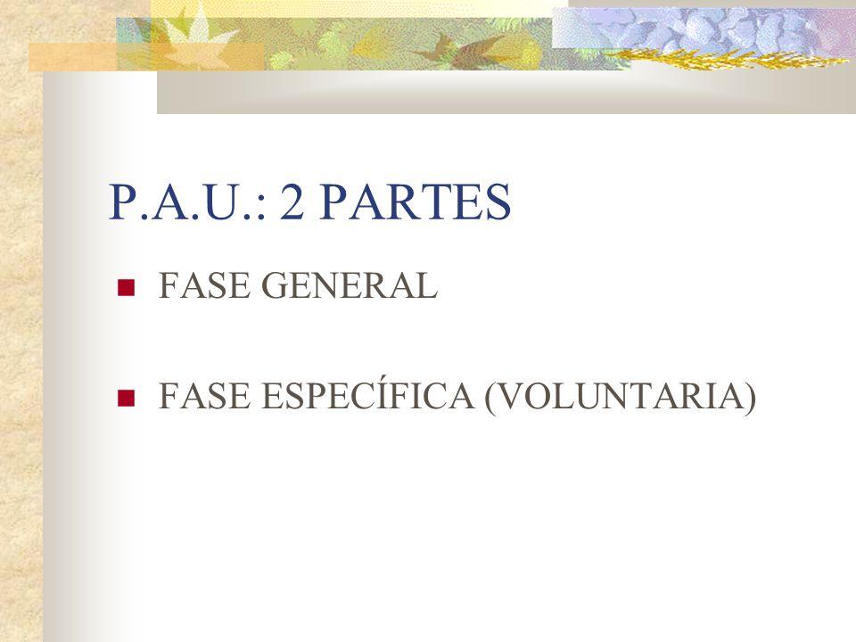 P.A.U.: 2 PARTES FASE GENERAL FASE ESPECÍFICA (VOLUNTARIA)