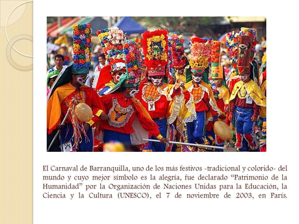 El Carnaval de Barranquilla, uno de los más festivos -tradicional y colorido- del mundo y cuyo mejor símbolo es la alegría, fue declarado Patrimonio d