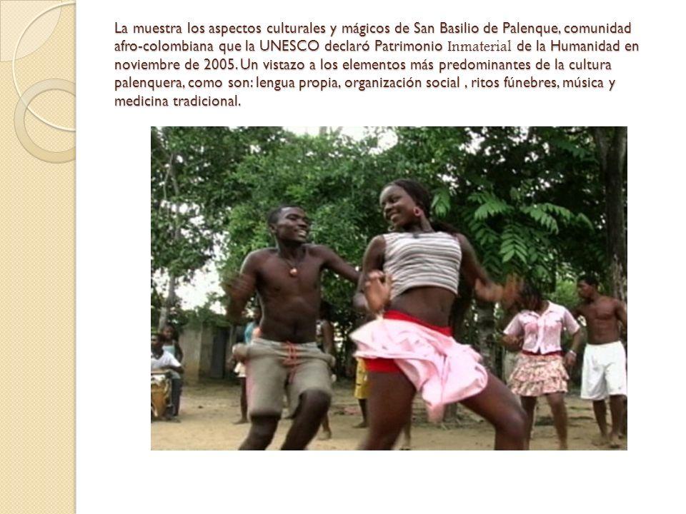 La muestra los aspectos culturales y mágicos de San Basilio de Palenque, comunidad afro-colombiana que la UNESCO declaró Patrimonio Inmaterial de la H