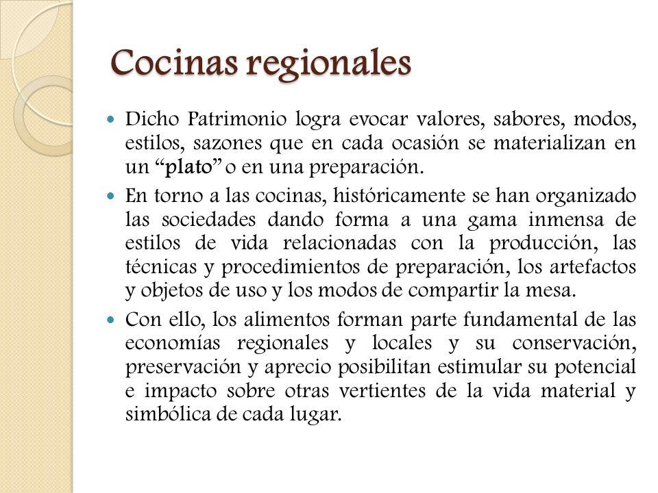 Cocinas regionales Dicho Patrimonio logra evocar valores, sabores, modos, estilos, sazones que en cada ocasión se materializan en un plato o en una pr