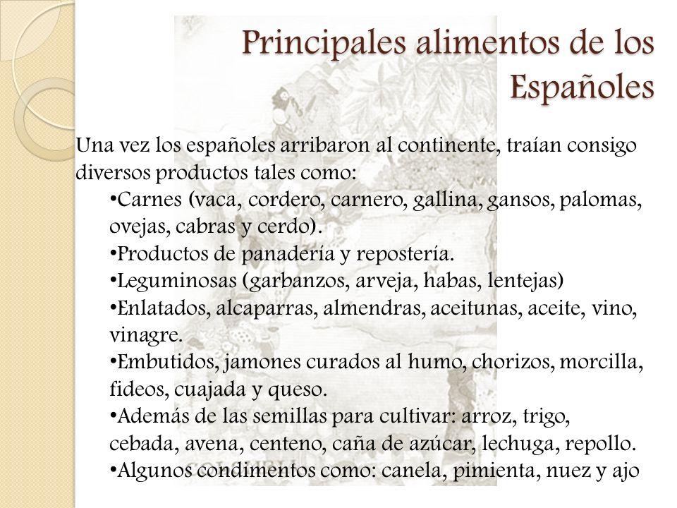 Principales alimentos de los Españoles Una vez los españoles arribaron al continente, traían consigo diversos productos tales como: Carnes (vaca, cord