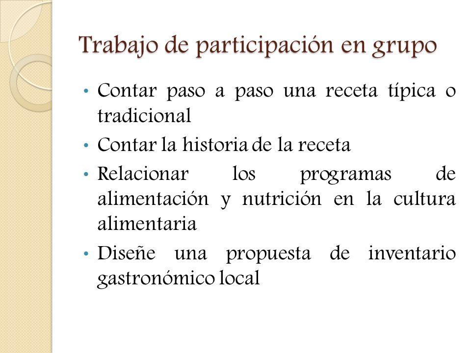 Trabajo de participación en grupo Contar paso a paso una receta típica o tradicional Contar la historia de la receta Relacionar los programas de alime