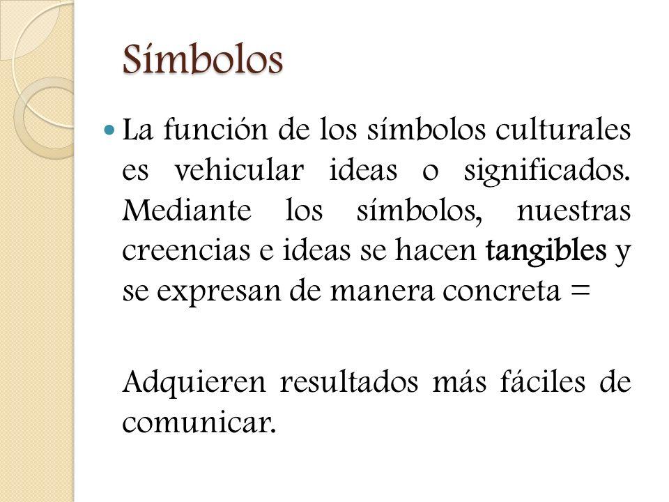 Símbolos La función de los símbolos culturales es vehicular ideas o significados. Mediante los símbolos, nuestras creencias e ideas se hacen tangibles