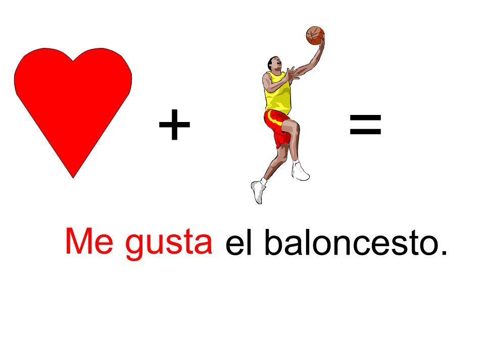 += Me gusta el baloncesto.