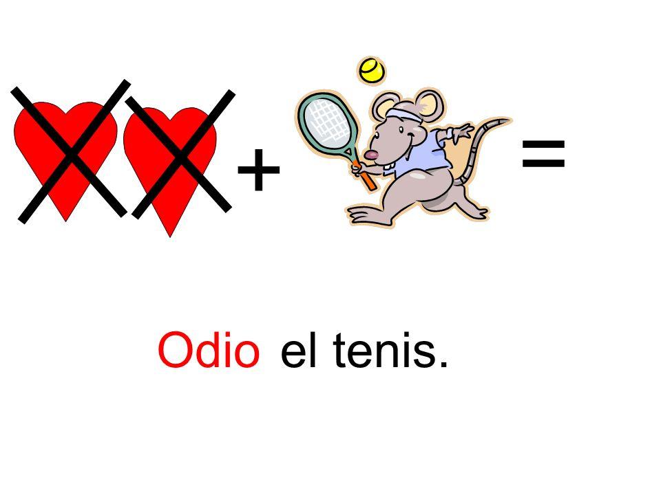+ = Odioel tenis.