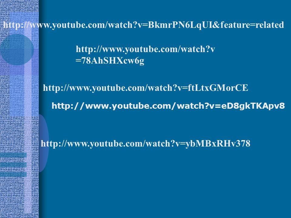 http://www.youtube.com/watch?v=eD8gkTKApv8 http://www.youtube.com/watch?v =78AhSHXcw6g http://www.youtube.com/watch?v=ybMBxRHv378 http://www.youtube.c
