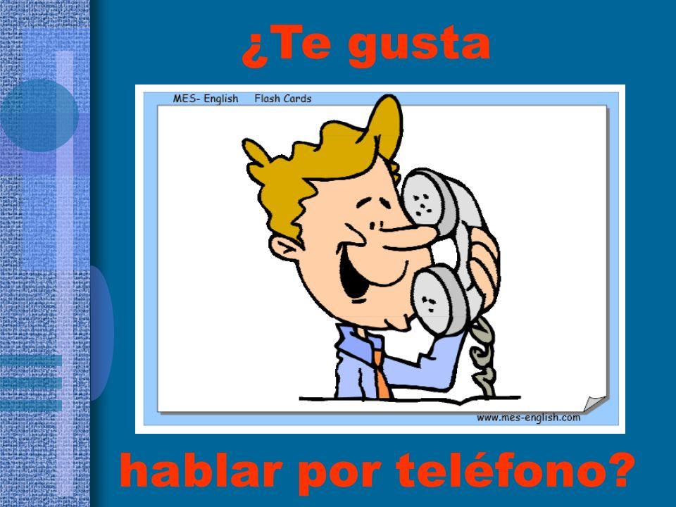 hablar por teléfono? ¿Te gusta