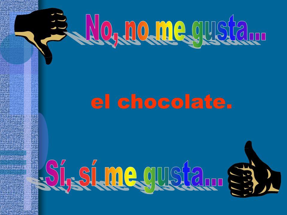 el chocolate.