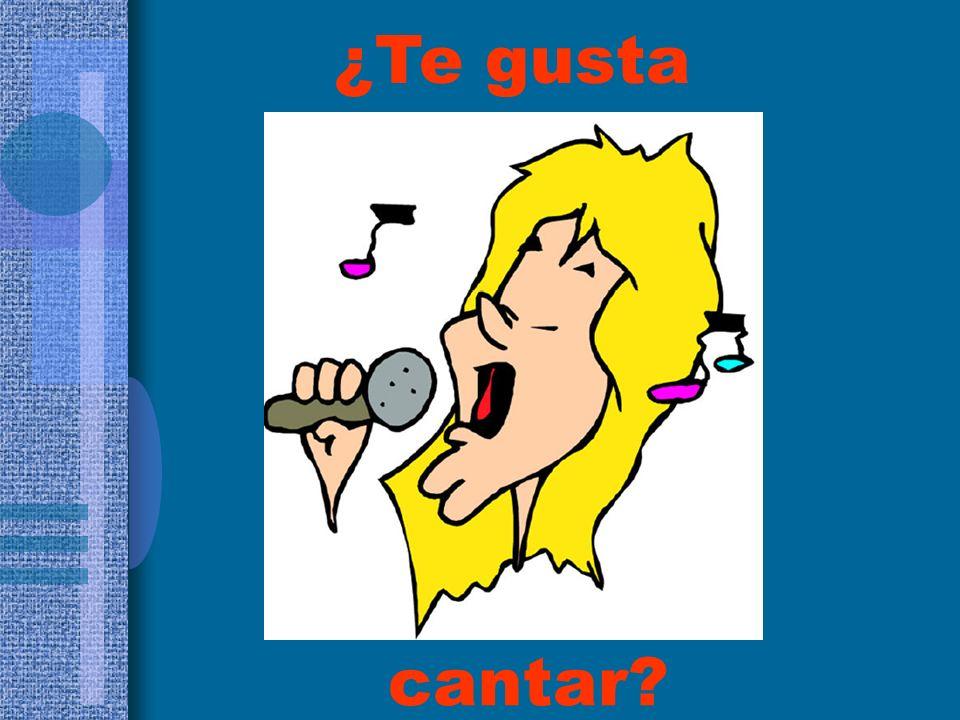 cantar? ¿Te gusta