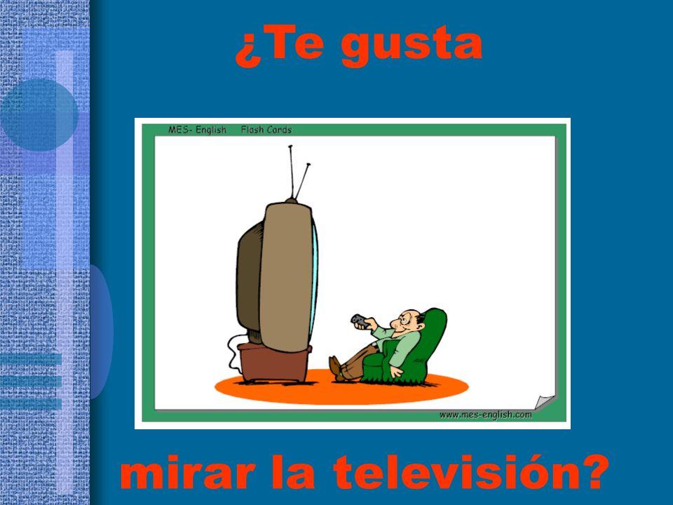 mirar la televisión? ¿Te gusta