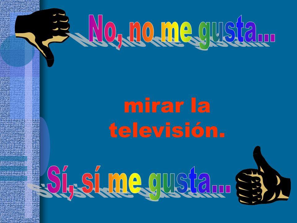 mirar la televisión.