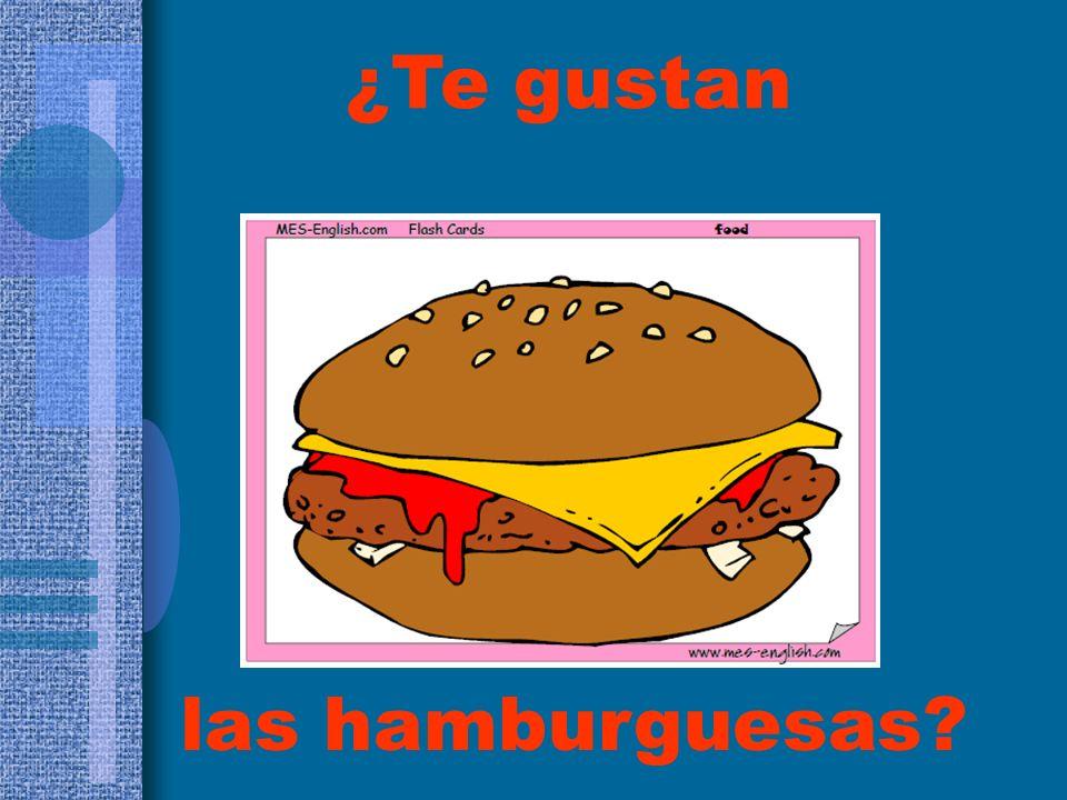 las hamburguesas? ¿Te gustan