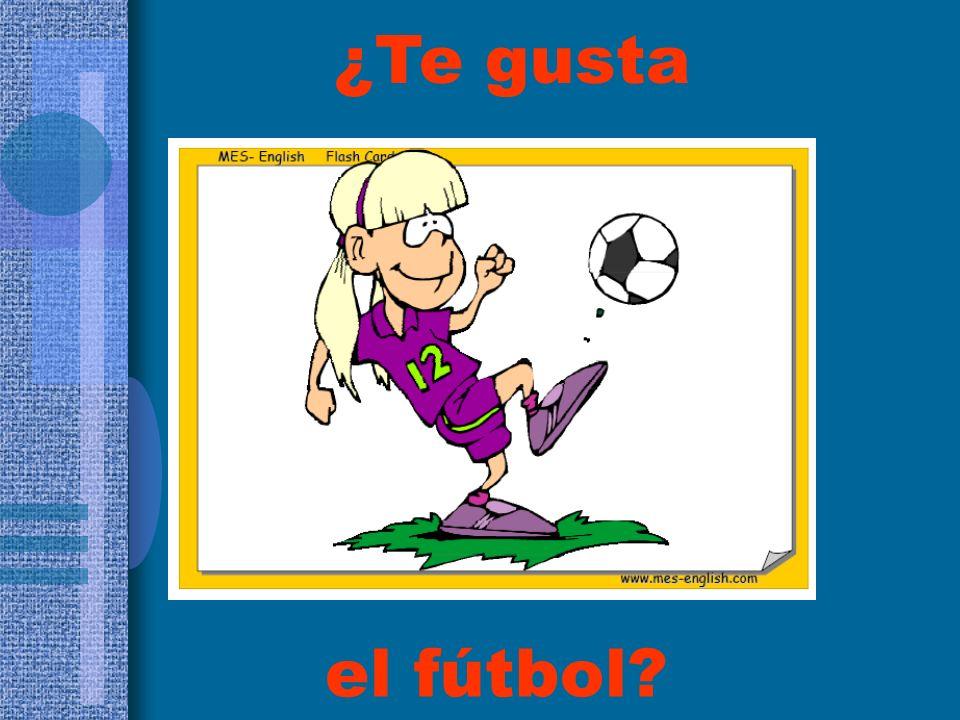 el fútbol? ¿Te gusta