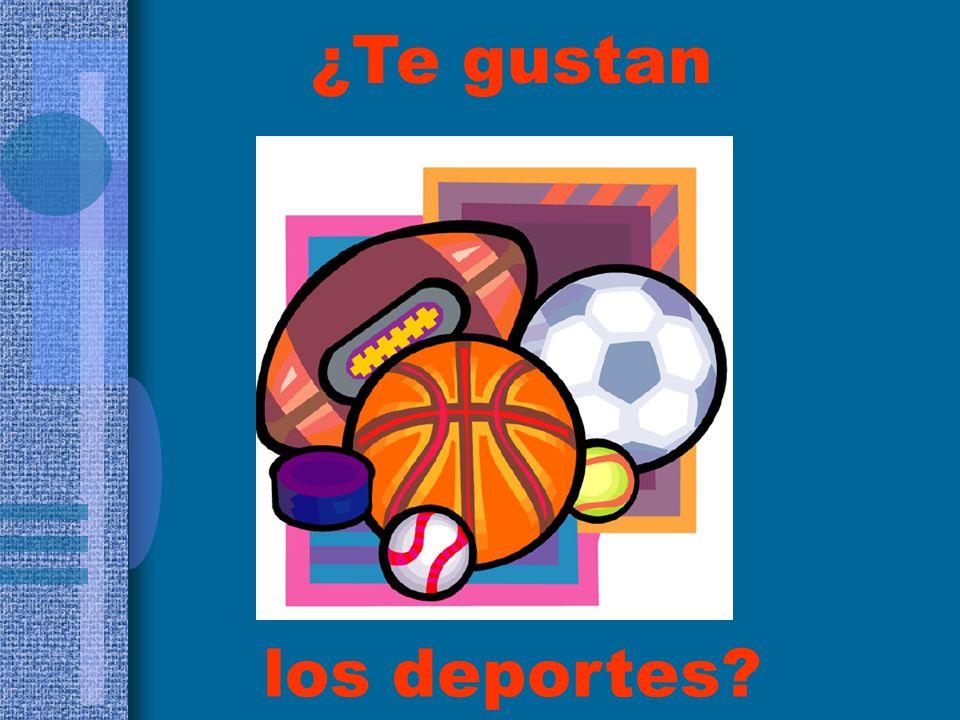 los deportes? ¿Te gustan