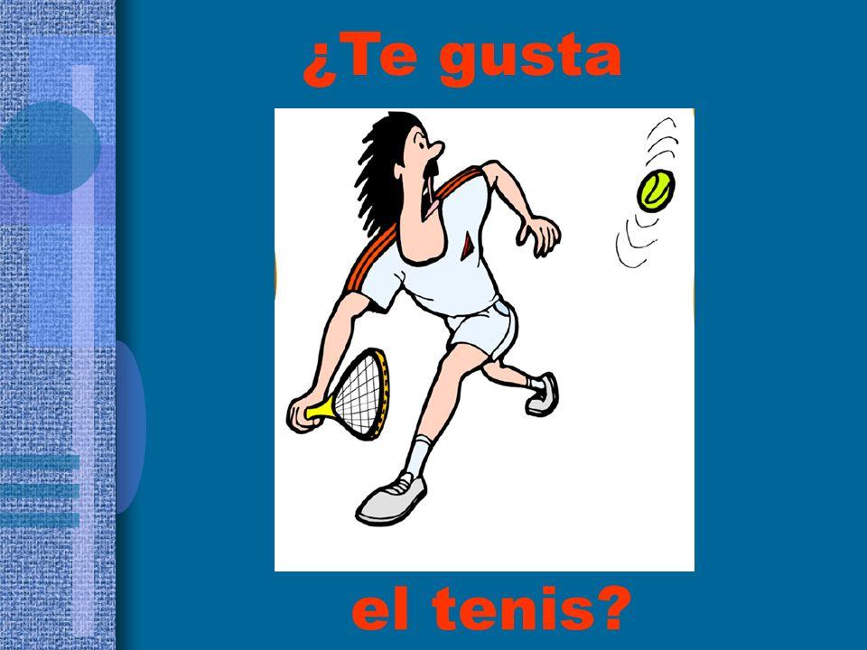 el tenis? ¿Te gusta