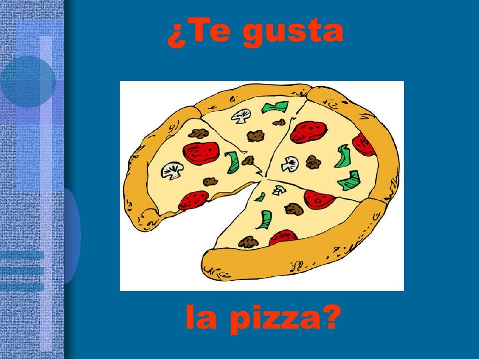 la pizza? ¿Te gusta