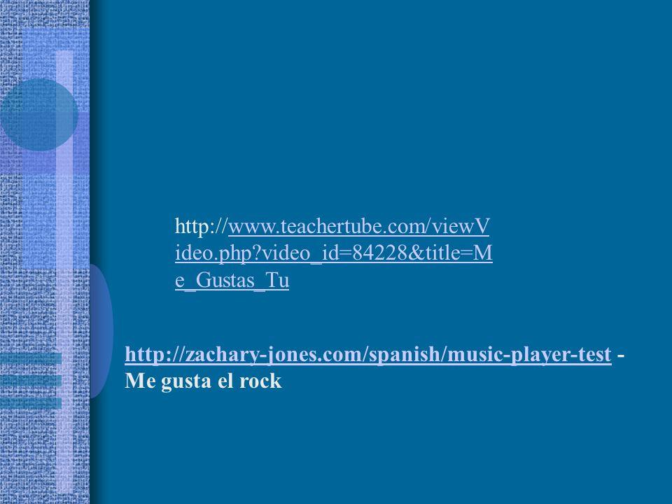 http://www.teachertube.com/viewV ideo.php?video_id=84228&title=M e_Gustas_Tuwww.teachertube.com/viewV ideo.php?video_id=84228&title=M e_Gustas_Tu http