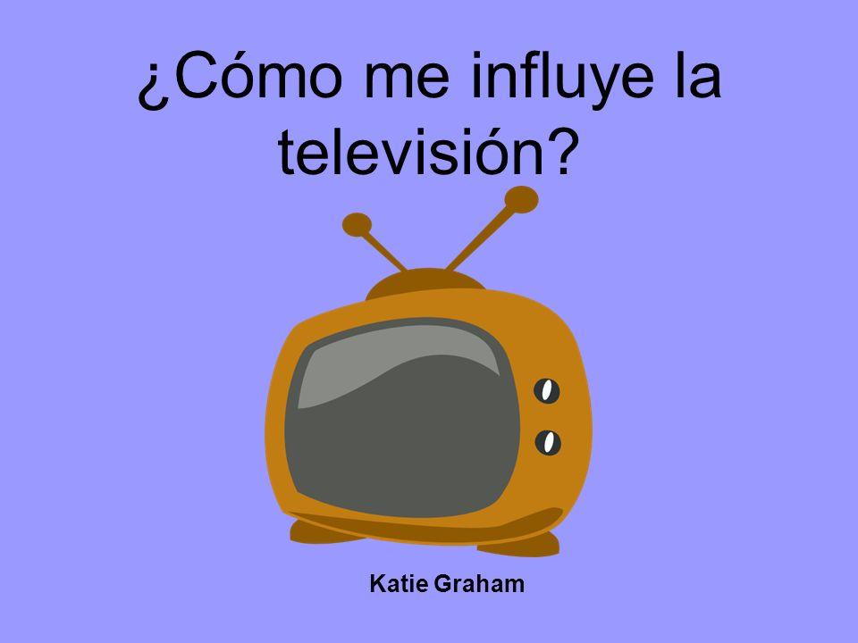 ¿Cómo me influye la televisión? Katie Graham