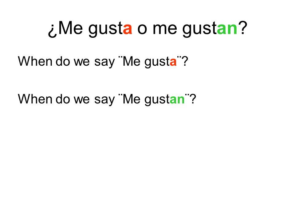 ¿Me gusta o me gustan? When do we say ¨Me gusta¨? When do we say ¨Me gustan¨?