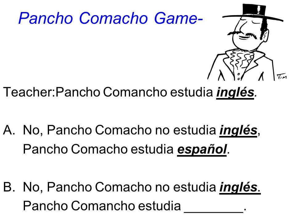 Pancho Comacho Game- Teacher:Pancho Comancho estudia inglés. A.No, Pancho Comacho no estudia inglés, Pancho Comacho estudia español. B.No, Pancho Coma