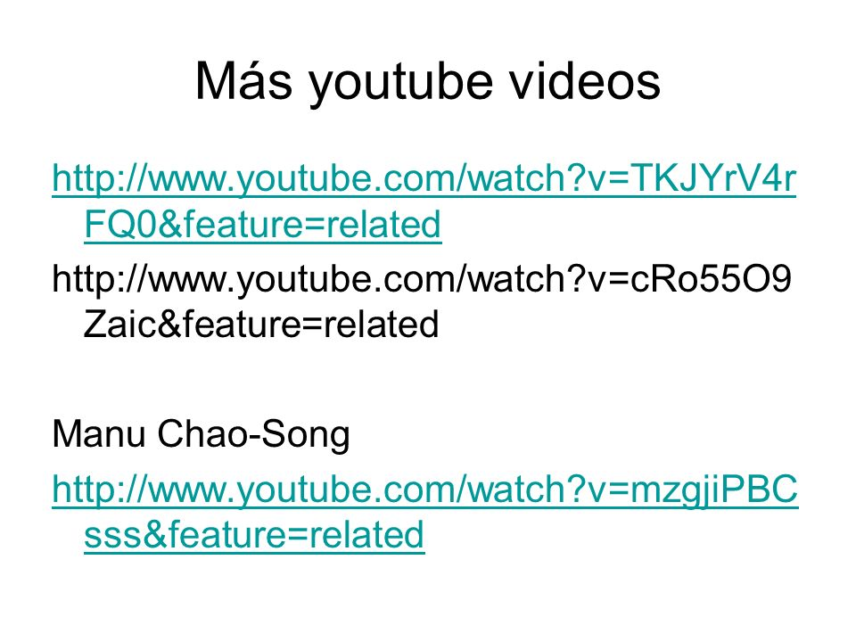 Más youtube videos http://www.youtube.com/watch?v=TKJYrV4r FQ0&feature=related http://www.youtube.com/watch?v=cRo55O9 Zaic&feature=related Manu Chao-S