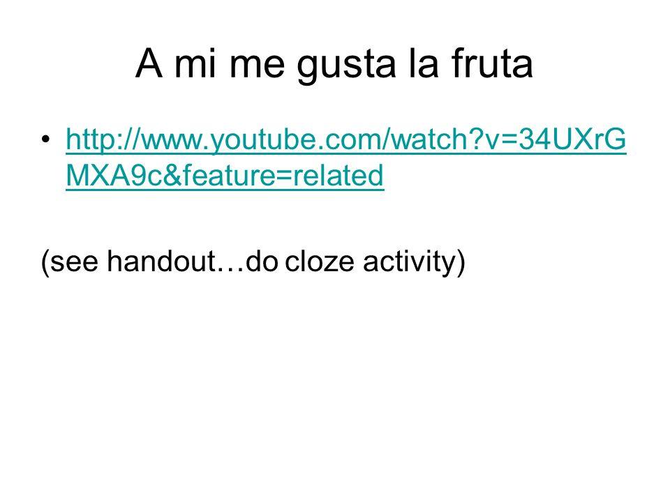 A mi me gusta la fruta http://www.youtube.com/watch?v=34UXrG MXA9c&feature=relatedhttp://www.youtube.com/watch?v=34UXrG MXA9c&feature=related (see han