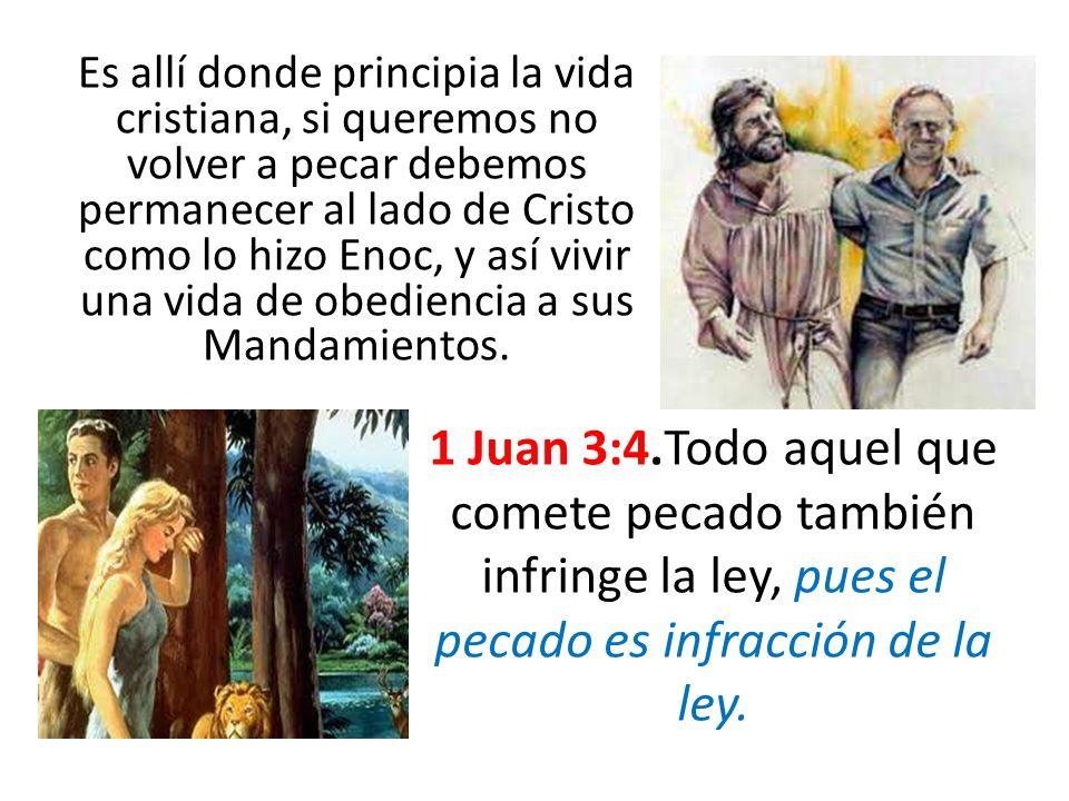 Es allí donde principia la vida cristiana, si queremos no volver a pecar debemos permanecer al lado de Cristo como lo hizo Enoc, y así vivir una vida