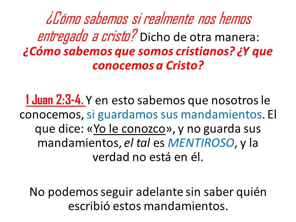 ¿Cómo sabemos si realmente nos hemos entregado a cristo? Dicho de otra manera: ¿Cómo sabemos que somos cristianos? ¿Y que conocemos a Cristo? 1 Juan 2
