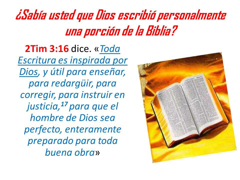 ¿Sabía usted que Dios escribió personalmente una porción de la Biblia? 2Tim 3:16 dice. «Toda Escritura es inspirada por Dios, y útil para enseñar, par