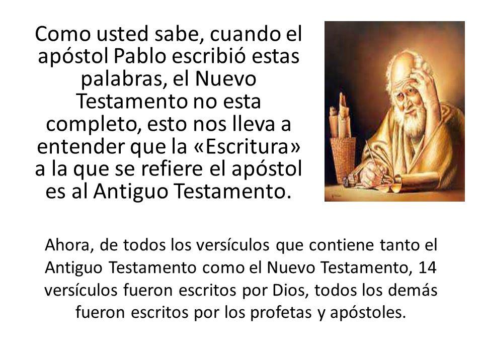 Como usted sabe, cuando el apóstol Pablo escribió estas palabras, el Nuevo Testamento no esta completo, esto nos lleva a entender que la «Escritura» a