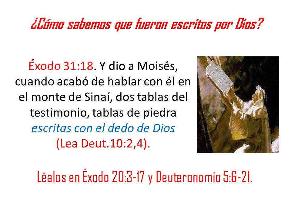 ¿Cómo sabemos que fueron escritos por Dios? Léalos en Éxodo 20:3-17 y Deuteronomio 5:6-21. Éxodo 31:18. Y dio a Moisés, cuando acabó de hablar con él