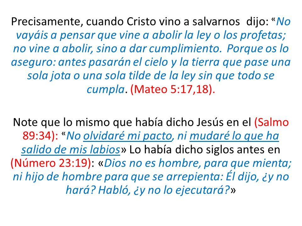 Precisamente, cuando Cristo vino a salvarnos dijo: « No vayáis a pensar que vine a abolir la ley o los profetas; no vine a abolir, sino a dar cumplimi