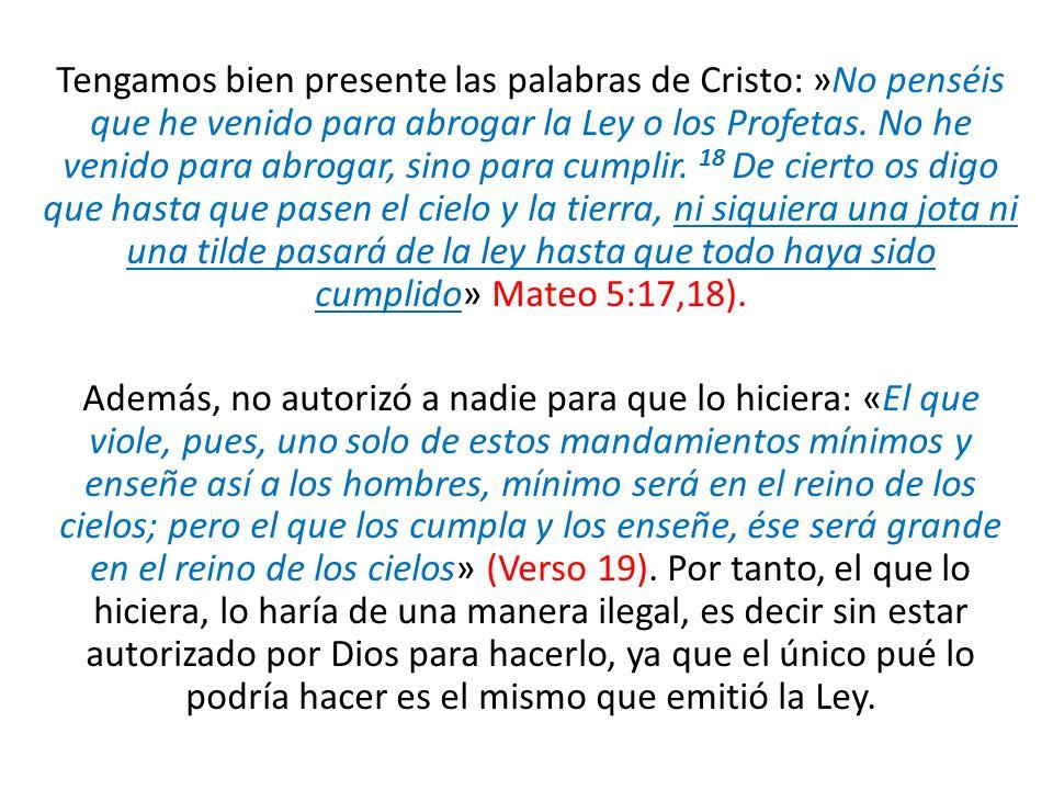 Tengamos bien presente las palabras de Cristo: »No penséis que he venido para abrogar la Ley o los Profetas. No he venido para abrogar, sino para cump