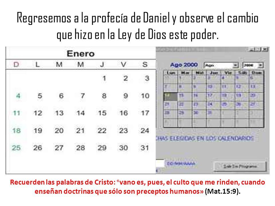 Regresemos a la profecía de Daniel y observe el cambio que hizo en la Ley de Dios este poder. Recuerden las palabras de Cristo: « vano es, pues, el cu