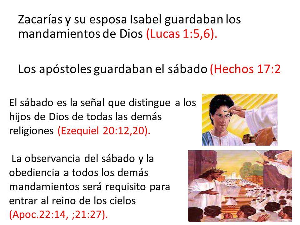 Zacarías y su esposa Isabel guardaban los mandamientos de Dios (Lucas 1:5,6). Los apóstoles guardaban el sábado (Hechos 17:2 El sábado es la señal que