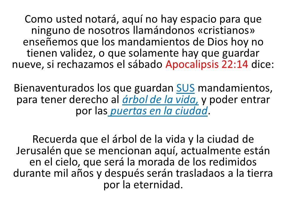Como usted notará, aquí no hay espacio para que ninguno de nosotros llamándonos «cristianos» enseñemos que los mandamientos de Dios hoy no tienen vali