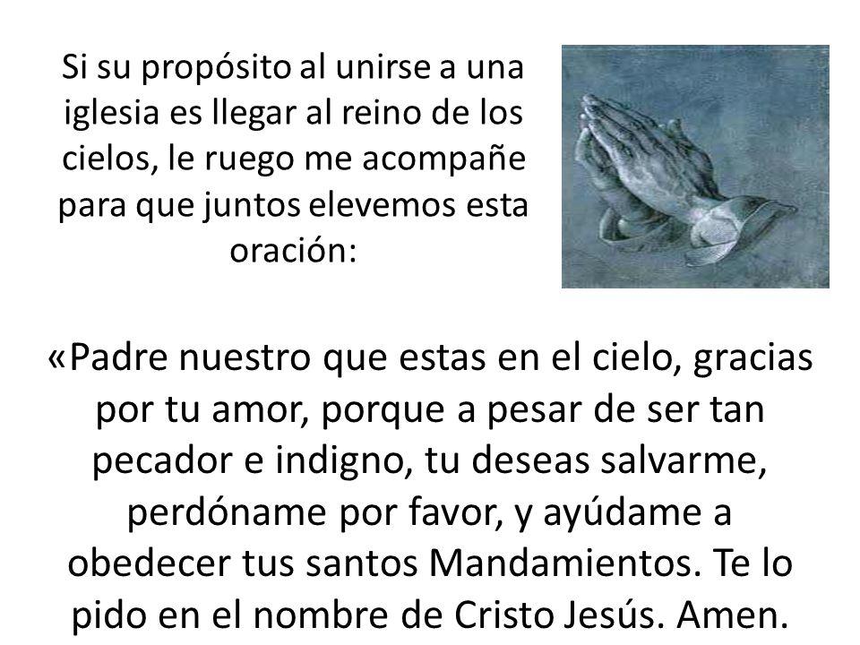 Si su propósito al unirse a una iglesia es llegar al reino de los cielos, le ruego me acompañe para que juntos elevemos esta oración: «Padre nuestro q