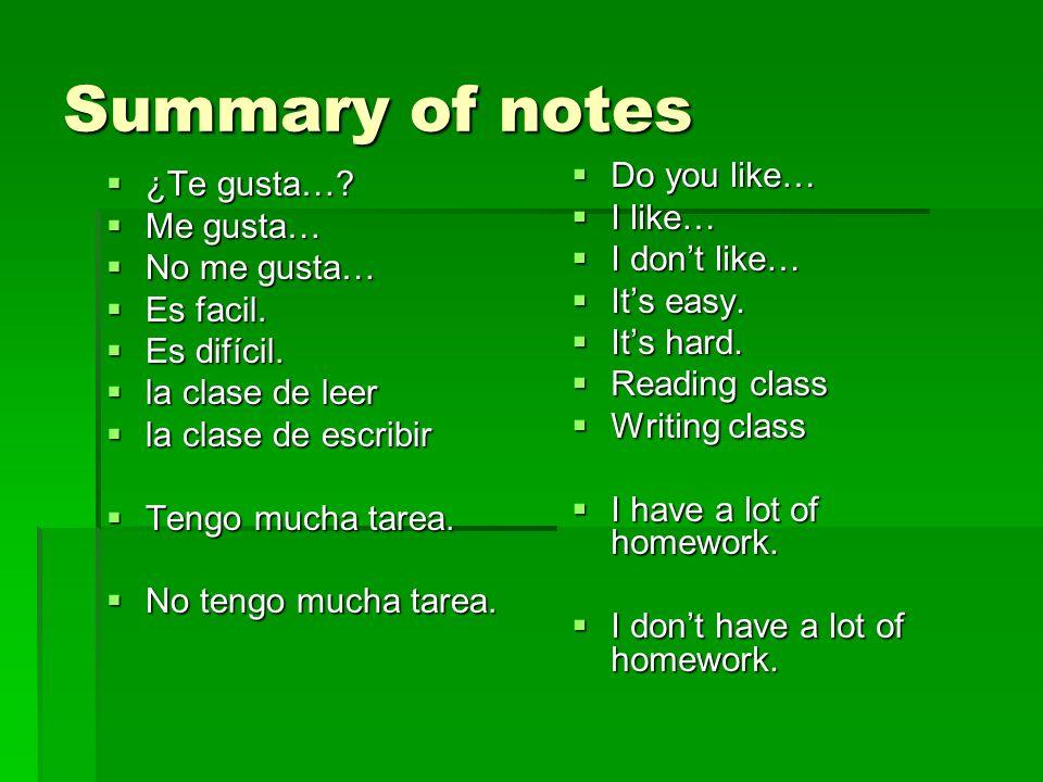 Summary of notes ¿Te gusta…? ¿Te gusta…? Me gusta… Me gusta… No me gusta… No me gusta… Es facil. Es facil. Es difícil. Es difícil. la clase de leer la