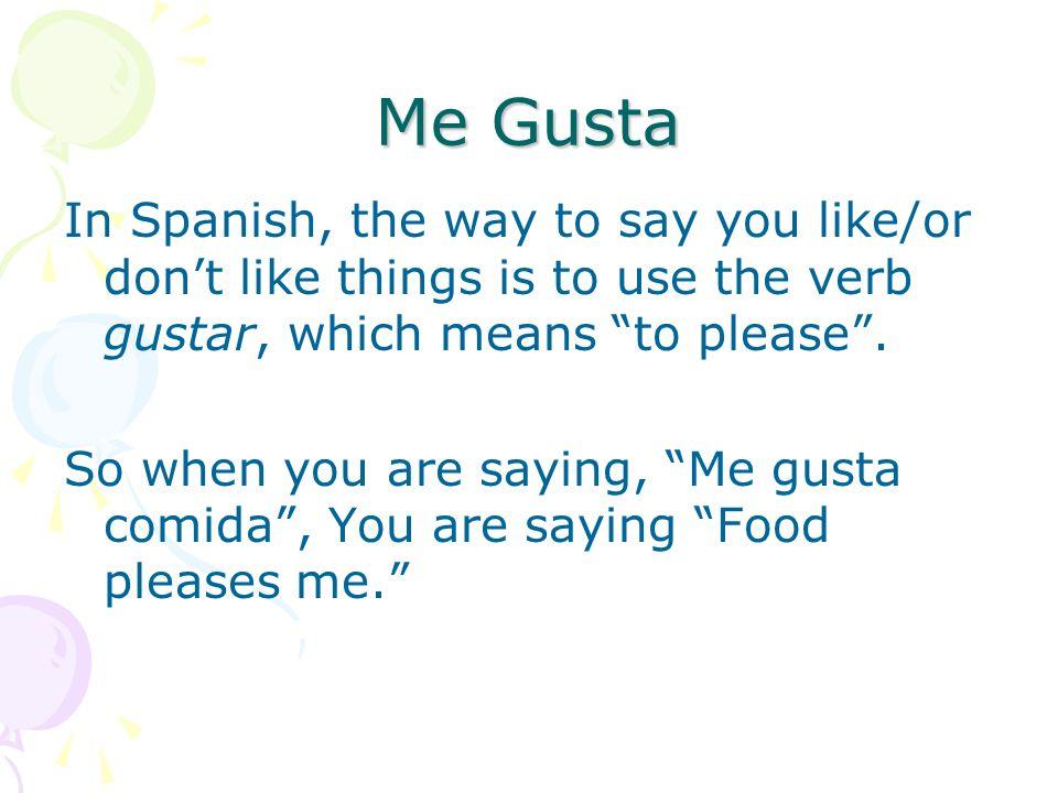 Conversation Me gusta el restaurante. I like the restaurant. Me gustan galletas. I like cookies.