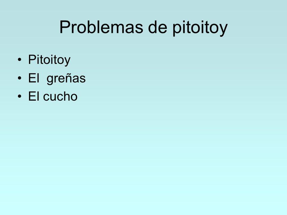 Problemas de pitoitoy Pitoitoy El greñas El cucho