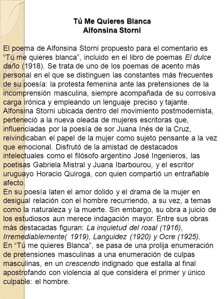 Tú Me Quieres Blanca Alfonsina Storni El poema de Alfonsina Storni propuesto para el comentario es Tú me quieres blanca, incluido en el libro de poema