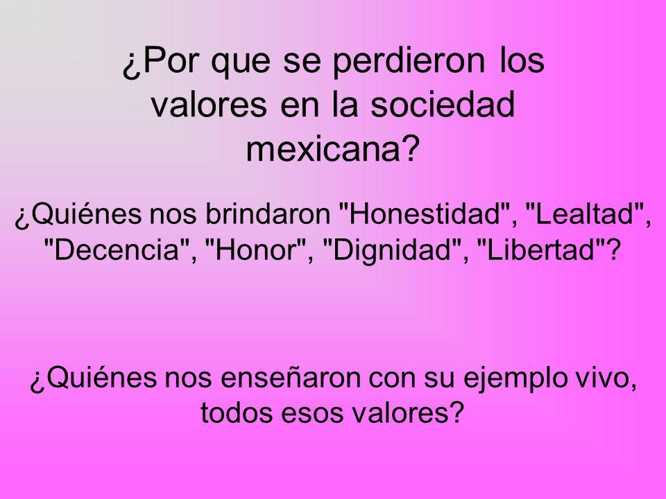 ¿Por que se perdieron los valores en la sociedad mexicana? ¿Quiénes nos brindaron