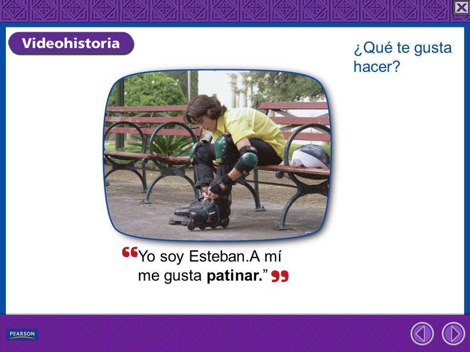 Yo soy Esteban.A mí me gusta patinar. ¿Qué te gusta hacer?