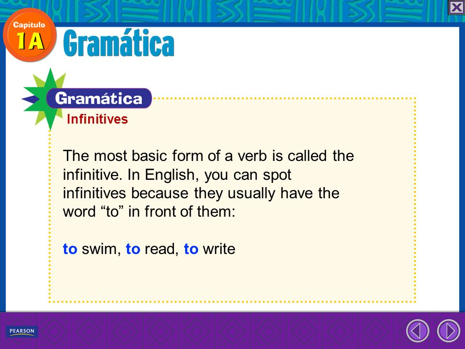 The most basic form of a verb is called the infinitive. In English, you can spot infinitives because they usually have the word to in front of them: t