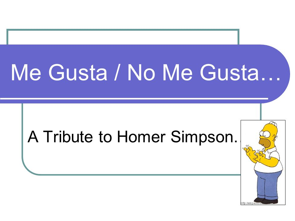 Me Gusta / No Me Gusta… A Tribute to Homer Simpson…