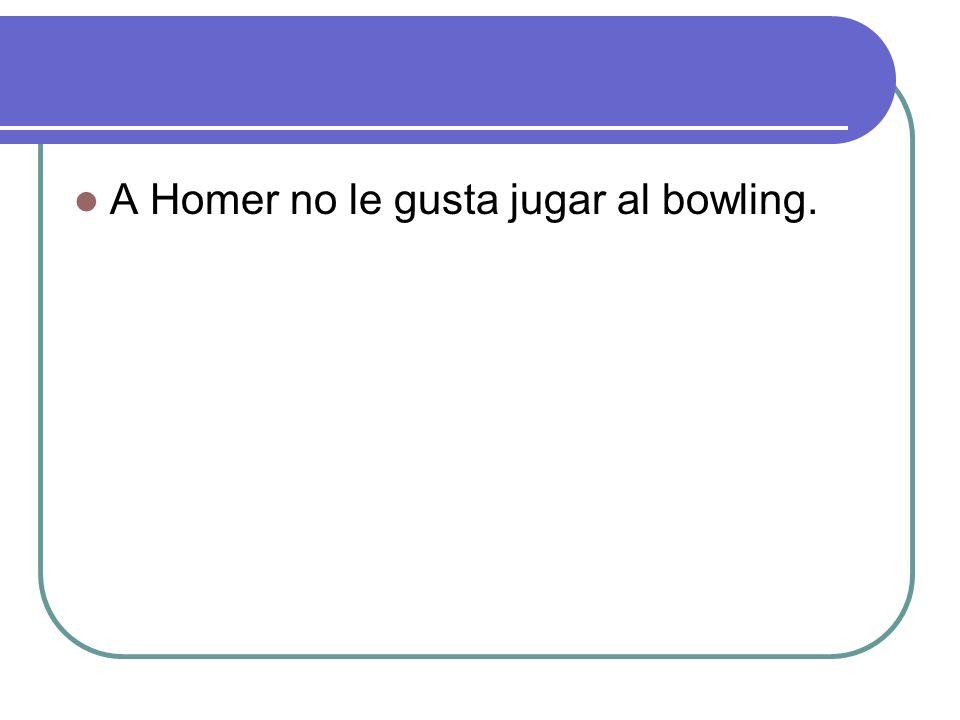 A Homer no le gusta jugar al bowling.